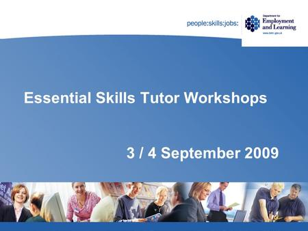Essential Skills Tutor Workshops 3 / 4 September 2009.