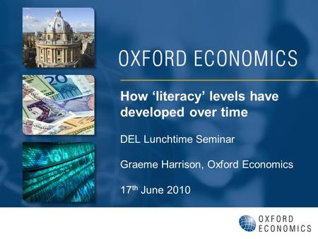 How literacy levels have developed over time DEL Lunchtime Seminar Graeme Harrison, Oxford Economics 17 th June 2010.
