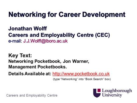 Careers and Employability Centre. The benefits of career networking Networking definitions Preparing to raise your profile – The Elevator Pitch – The.