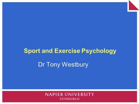 Sport and Exercise Psychology Dr Tony Westbury. Sport and Exercise Psychology Sport Psychology – Performance Enhancement Exercise Psychology – Public.