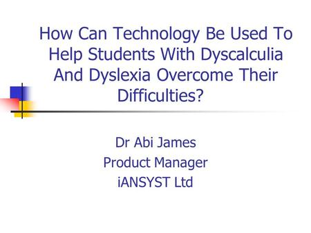 Dr Abi James Product Manager iANSYST Ltd
