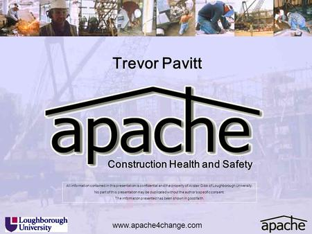 Construction Health and Safety Trevor Pavitt www.apache4change.com All information contained in this presentation is confidential and the property of Alistair.