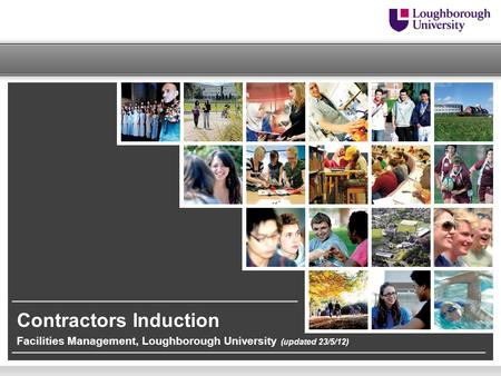 Facilities Management, Loughborough University (updated 23/5/12) Contractors Induction.