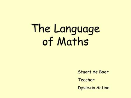 The Language of Maths Stuart de Boer Teacher Dyslexia Action.