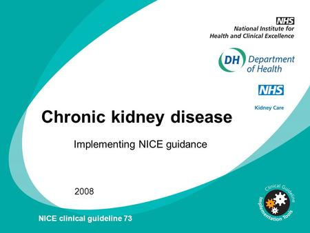 Chronic kidney disease Implementing NICE guidance 2008 NICE clinical guideline 73.