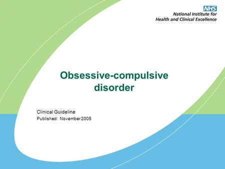 Obsessive-compulsive disorder Clinical Guideline Published: November 2005.