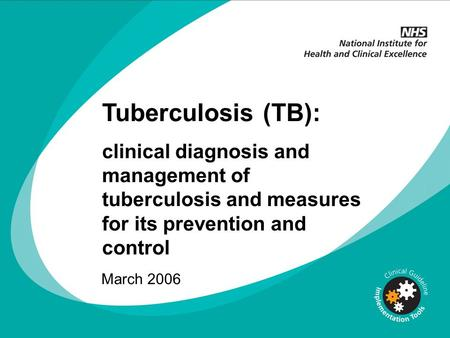 Tuberculosis (TB): clinical diagnosis and management of tuberculosis and measures for its prevention and control March 2006.