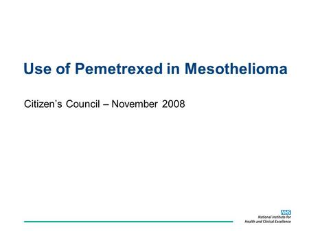 Use of Pemetrexed in Mesothelioma Citizens Council – November 2008.