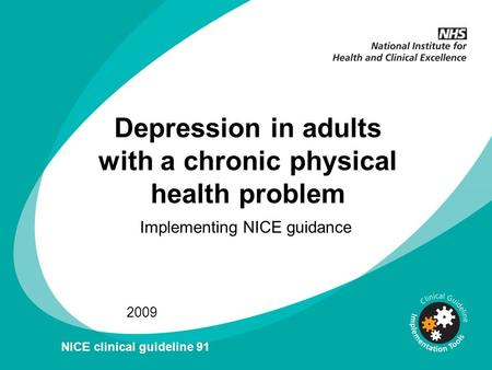 Depression in adults with a chronic physical health problem Implementing NICE guidance 2009 NICE clinical guideline 91.