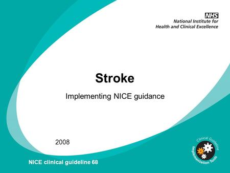 Stroke Implementing NICE guidance 2008 NICE clinical guideline 68.