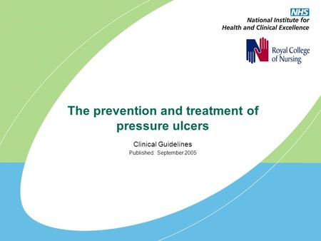The prevention and treatment of pressure ulcers Clinical Guidelines Published: September 2005.