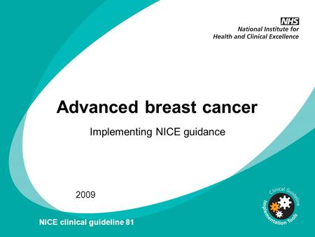 Advanced breast cancer Implementing NICE guidance 2009 NICE clinical guideline 81.