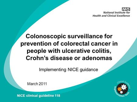 Colonoscopic surveillance for prevention of colorectal cancer in people with ulcerative colitis, Crohns disease or adenomas Implementing NICE guidance.