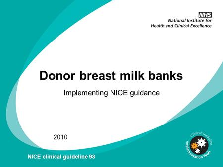 Donor breast milk banks Implementing NICE guidance 2010 NICE clinical guideline 93.