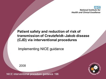 Patient safety and reduction of risk of transmission of Creutzfeldt–Jakob disease (CJD) via interventional procedures 2008 Implementing NICE guidance NICE.