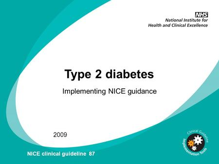 Type 2 diabetes Implementing NICE guidance 2009 NICE clinical guideline 87.