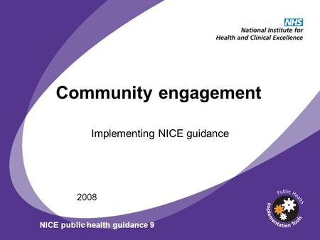 Community engagement Implementing NICE guidance 2008 NICE public health guidance 9.