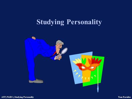 ATP, PAID 1, Studying Personality Tom Farsides Studying Personality.