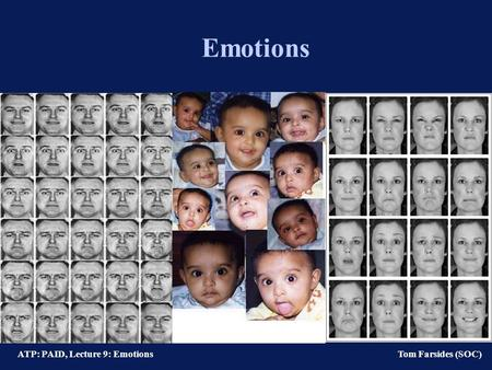 ATP: PAID, Lecture 9: Emotions Tom Farsides (SOC) Emotions.