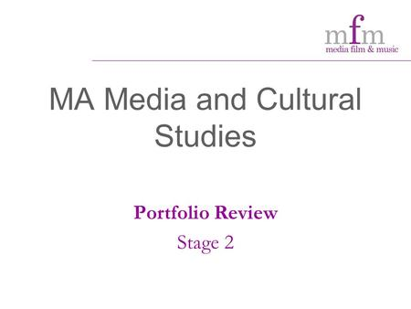 MA Media and Cultural Studies Portfolio Review Stage 2.
