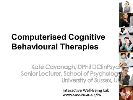 Interactive Well-Being Lab www.sussex.ac.uk/iwl 1 Computerised Cognitive Behavioural Therapies.