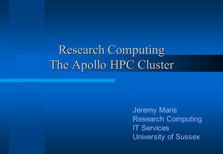 Research Computing The Apollo HPC Cluster Jeremy Maris Research Computing IT Services University of Sussex.