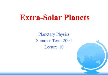 Extra-Solar Planets Planetary Physics Summer Term 2004 Lecture 10.