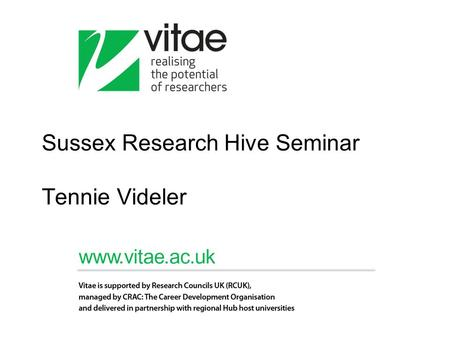Sussex Research Hive Seminar Tennie Videler. Vitae Website www.vitae.ac.ukwww.vitae.ac.uk PGR Tips PGR blog to be launched Research staff and careers.