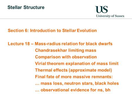 Stellar Structure Section 6: Introduction to Stellar Evolution Lecture 18 – Mass-radius relation for black dwarfs Chandrasekhar limiting mass Comparison.
