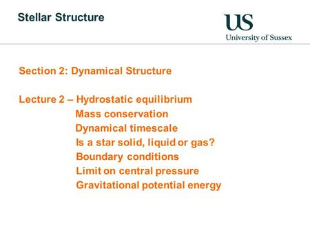 Stellar Structure Section 2: Dynamical Structure Lecture 2 – Hydrostatic equilibrium Mass conservation Dynamical timescale Is a star solid, liquid or gas?