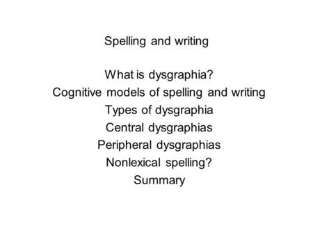 Cognitive models of spelling and writing Types of dysgraphia