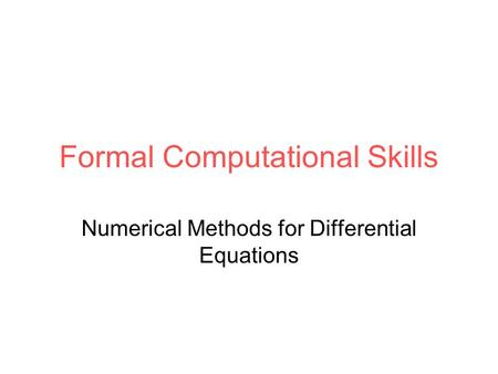 Formal Computational Skills Numerical Methods for Differential Equations.