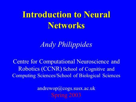 Introduction to Neural Networks Andy Philippides Centre for Computational Neuroscience and Robotics (CCNR) School of Cognitive and Computing Sciences/School.