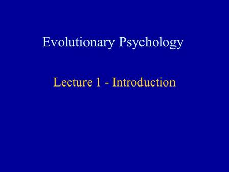 Evolutionary Psychology Lecture 1 - Introduction.
