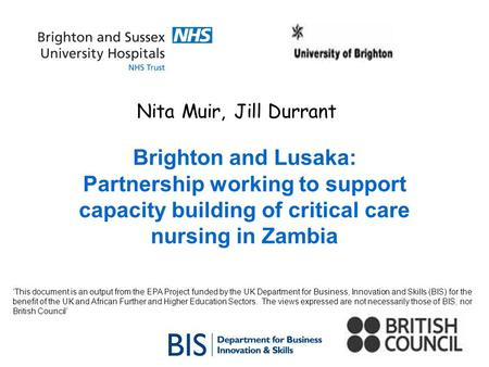 Nita Muir, Jill Durrant Brighton and Lusaka: Partnership working to support capacity building of critical care nursing in Zambia This document is an output.