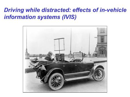 Driving while distracted: effects of in-vehicle information systems (IVIS)
