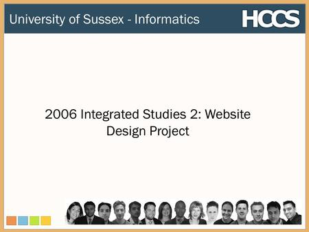 2006 Integrated Studies 2: Website Design Project University of Sussex - Informatics.