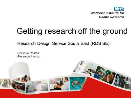 Research Design Service South East (RDS SE) Dr Claire Rosten Research Advisor Getting research off the ground.