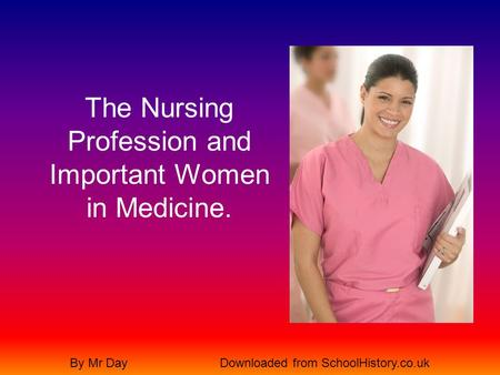 The Nursing Profession and Important Women in Medicine. By Mr DayDownloaded from SchoolHistory.co.uk.