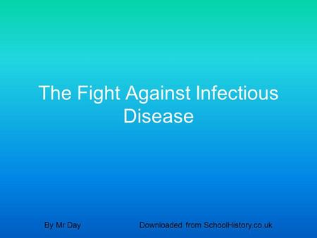 The Fight Against Infectious Disease By Mr DayDownloaded from SchoolHistory.co.uk.