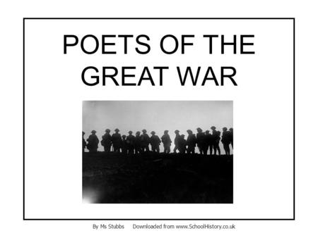 POETS OF THE GREAT WAR By Ms Stubbs Downloaded from www.SchoolHistory.co.uk.