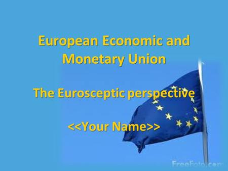 European Economic and Monetary Union The Eurosceptic perspective >