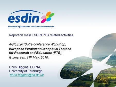 Report on main ESDIN PTB related activities AGILE 2010 Pre-conference Workshop, European Persistent Geospatial Testbed for Research and Education (PTB),