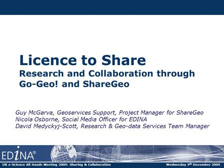 Licence to Share Research and Collaboration through Go-Geo! and ShareGeo Guy McGarva, Geoservices Support, Project Manager for ShareGeo Nicola Osborne,