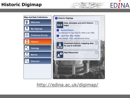 Historic Digimap  What is Historic Digimap? JISC funded service Provides access to historic maps from 1843 – late 1990s, for.