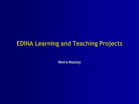 EDINA Learning and Teaching Projects Moira Massey.