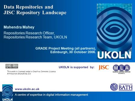 A centre of expertise in digital information management www.ukoln.ac.uk UKOLN is supported by: Data Repositories and JISC Repository Landscape Mahendra.