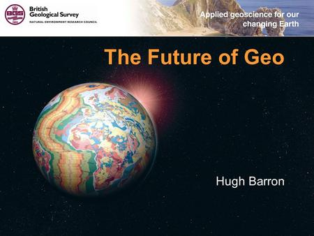 © NERC All rights reserved The Future of Geo Hugh Barron.