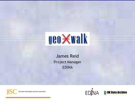 James Reid Project Manager EDINA. The geoXwalk project funded under JISC IE Development Programme –builds on Phase I scoping study –aims to develop a.