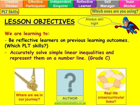 We are learning to: - Be reflective learners on previous learning outcomes. (Which PLT skills?) -Accurately solve simple linear inequalities and represent.